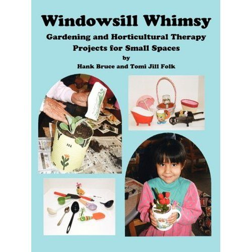 Petals & Pages 978-0-9797057-4-8 Windowsill Whimsy- Gardening & Horticultural Therapy Projects for Small Spaces